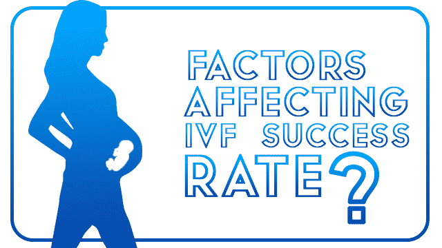 Factors affecting IVF Success Rate